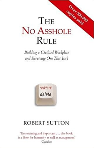 Robert Sutton: The No Asshole Rule
