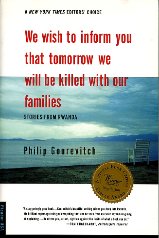 Philip Gourevitch: We Wish to Inform You  That Tomorrow We Will Be Killed With Our Families